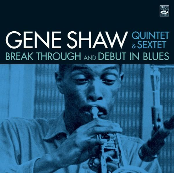 GENE SHAW / BREAK THROUGH + DEBUT IN BLUES (2 LP ON 1 CD)