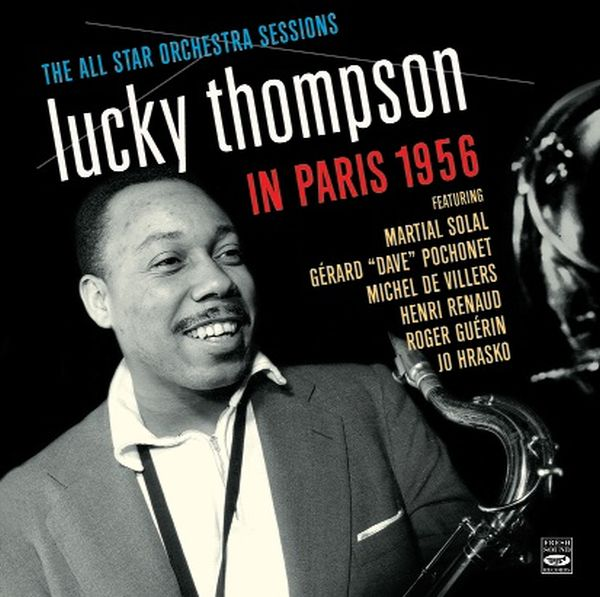 Lucky Thompso / Lucky Thompson In Paris 1956 ・ The All Star Orchestra Sessions