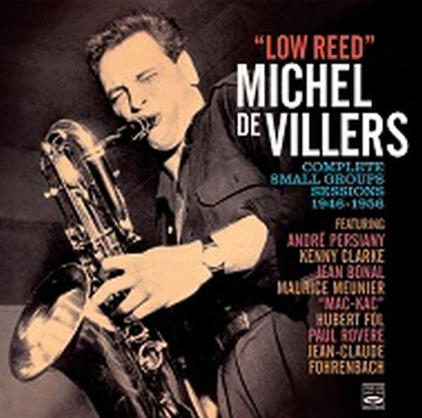 MICHEL DE VILLERS / LOW REED - COMPLETE SMALL GROUP SESSIONS 1949-1956