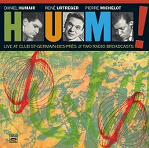 HUM! (Daniel Humair, Rene Urtreger, Pierre Michelot) / LIVE AT CLUB ST-GERMAIN-DES-PRES & TWO RADIO BROADCASTS