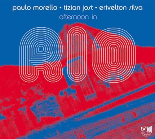 PAULO MORELLO / TIZIAN JOST / ERIVELTON SILVA - AFTERNOON IN RIO - CD