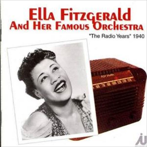 The Radio Years 1940 / Ella Fitzgerald And Her Famous Orchestra