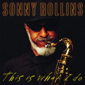 THIS IS WHAT I DO / SONNY ROLLINS