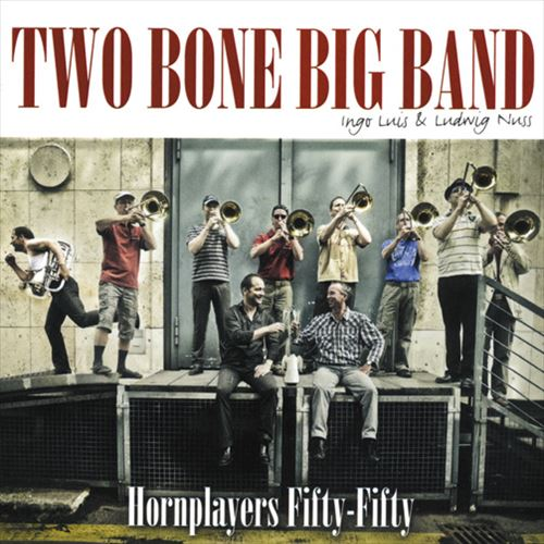 TWO BONE BIG BAND INGO LUIS & LUDWIG NUSS / HORNPLAYERS FIFTY-FIFTY (JAZZ CD)