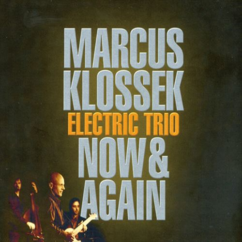 MARCUS KLOSSEK ELECTRIC TRIO / NOW & AGAIN(ジャズCD)