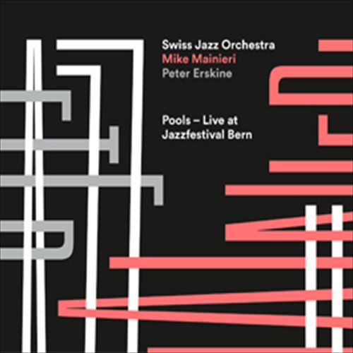 SWISS JAZZ ORCHESTRA FEAT. MIKE MAINIERI & PETER ERSKINE / POOLS - LIVE AT JAZZFESTIVAL BERN