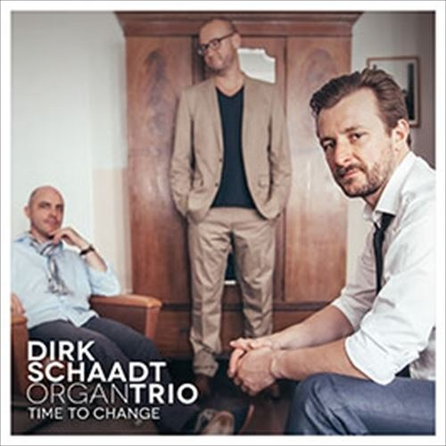 DIRK SCHAADT ORGAN TRIO / TIME TO CHANGE