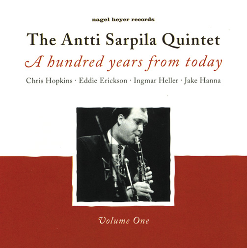 Antti Sarpila Quintet / A Hundred Years From Today (ジャズCD)