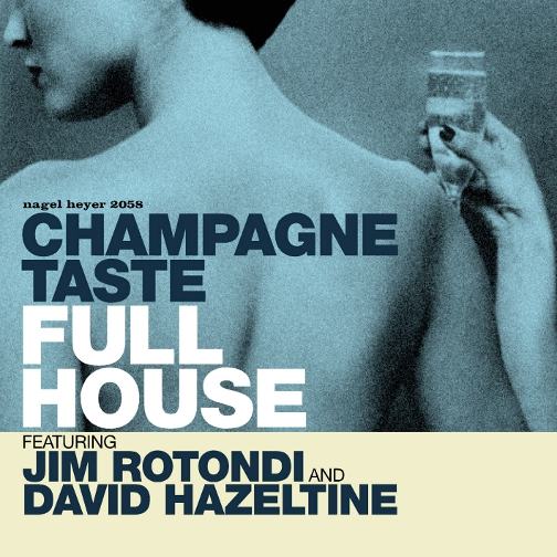 FULL HOUSE(FEAT.JIM ROTONDI & DAVID HAZELTINE) / CHAMPAGNE TASTE (ジャズCD)
