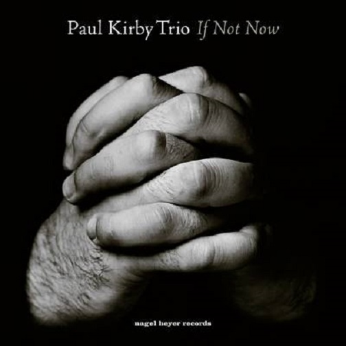 PAUL KIRBY TRIO / IF NOT NOW
