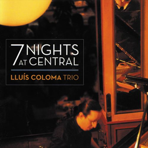 LLUIS COLOMA TRIO / 7 NIGHTS AT CENTRAL (ジャズCD)