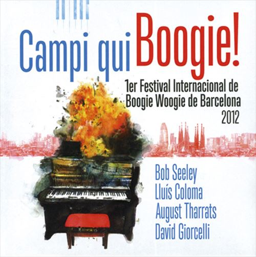 BOB SEELEY / LLUIS COLOMA / AUGUST THARRATS / DAVID GIORCELLI / CAMPI QUI BOOGIE! - 1ER FESTIVAL INTERNACIONAL DE BOOGIE WOOGIE