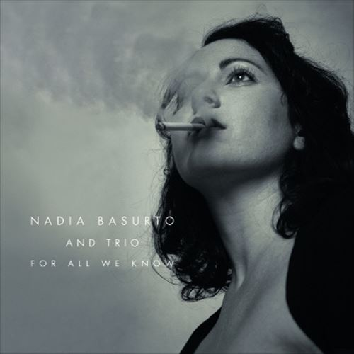NADIA BASURTO & TRIO / FOR ALL WE KNOW