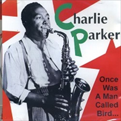 ONCE WAS A MAN CALLED BIRD... / CHARLIE PARKER