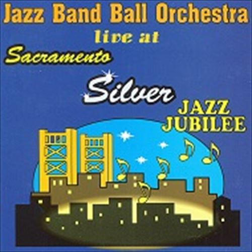 V.A. / JAZZ BAND BALL ORCHESTRA LIVE AT SACRAMENTO SILVER JAZZ JUBILEE