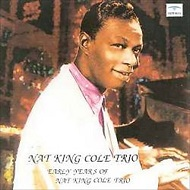 NAT KING COLE TRIO / EARLY YEARS OF NAT KING COLE TRIO (ジャズCD)