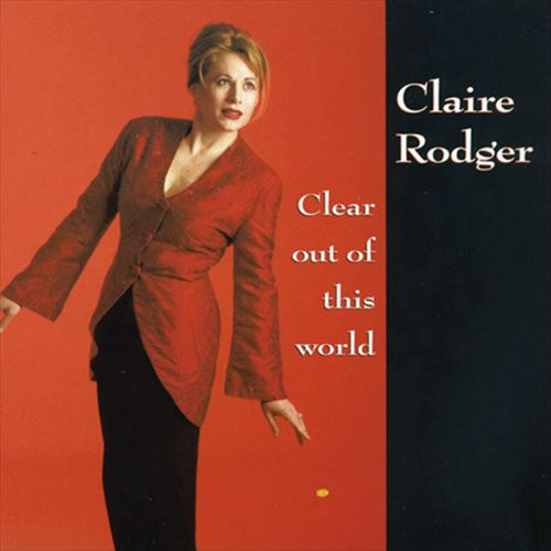 CLAIRE RODGER / CLEAR OUT OF THIS WORLD (ジャズCD)