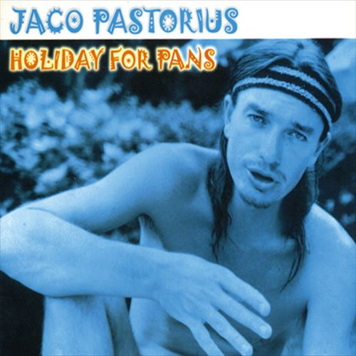 Holiday For Pans Comprehensive Brand New Edition (ジャズCD) / Jaco Pastorius