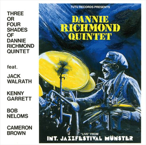 DANNIE RICHMOND QUINTET / THREE OR FOUR SHADES OF DANNIE RICHMOND QUINTET - LIVE FROM INTE