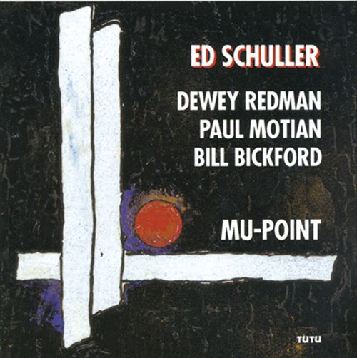 ED SCHULLER / DEWEY REDMAN / PAUL MOTIAN / BILL BICKFORD / MU-POINT(ジャズCD)