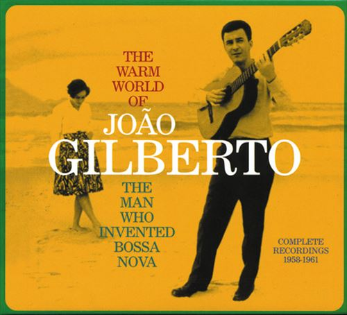 JOAO GILBERTO / THE WARM WORLD OF JOAO GILBERTO - COMPLETE RECORDINGS 1958 - 196