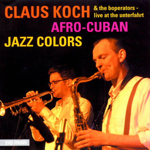 Claus Koch & The Boperators / Afro-Cuban Jazz Colors-Live At The Unterfahrt (ジャズCD)